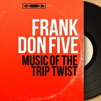 Music of the Trip Twist — Frank Don Five