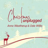 Christmas Unplugged — Dale Willis, Anna Weatherup