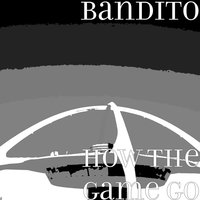 How the Game Go — Bandito