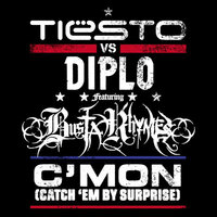 C'Mon (Catch 'Em By Surprise) — Tiësto feat. Diplo feat. Busta Rhymes