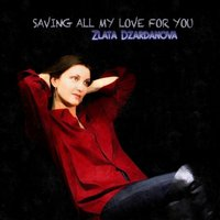 Saving All My Love for You — Zlata Dzardanova
