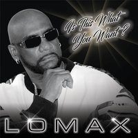 Is This What You Want — Lomax
