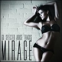 Mirage: 60 Selected House Tracks — сборник