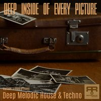Deep Inside of Every Picture (Various Artists Present Deep Melodic House & Techno) — сборник