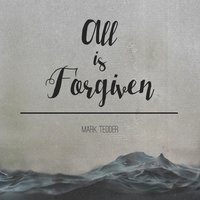 All Is Forgiven — Mark Tedder