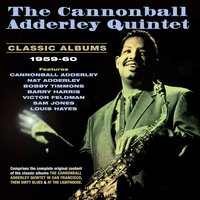Classic Albums 1959-60 — The Cannonball Adderley Quintet