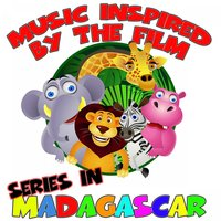 Music Inspired by the Film Series in Madagascar — Fandom