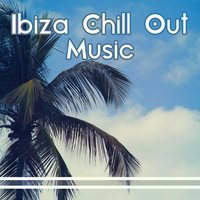 Ibiza Chill Out Music – Summer Ibiza Party, Beach Drinks, Chill Out Sounds, Party Vibes — Best Of Hits