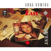 East and West + Singles — Anna Domino