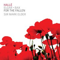 For the Fallen — Эдуард Элгар, The Hallé, Halle Choir, Arnold Bax, Mark Elder