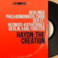 Haydn: The Creation — Йозеф Гайдн, Berliner Philharmoniker, Chor der St. Hedwigs-Kathedrale Berlin, Karl Forster