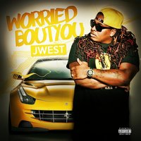 Worried Bout You — j west