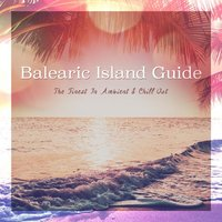 Balearic Island Guide (The Finest in Ambient & Chill Out) — сборник