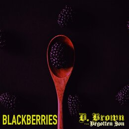 Blackberries — D. Brown the Begotten Son