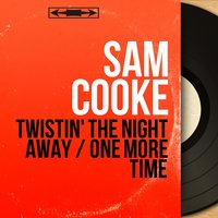 Twistin' the Night Away / One More Time — Sam Cooke