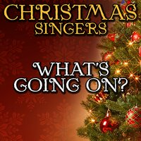 What's Going On? — Christmas Singers