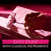Easy Exam with Classical Instruments – Mozart and Bach to Study, Clear Mind, Classical Piano, Bach to Work — Intense Study Music Society