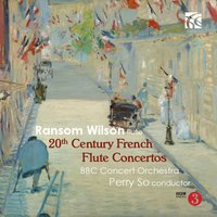 20th Century French Flute Concertos — BBC Concert Orchestra, Various Composers, Ransom Wilson, Perry So