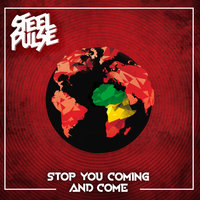 Stop You Coming And Come — Steel Pulse