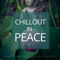 Chillout In Peace (Relaxing And Positive Music For Good Energy And Emotional Balance) — сборник