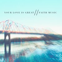 Your Love Is Great - EP — Faith Music