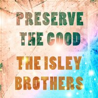 Preserve The Good — The Isley Brothers