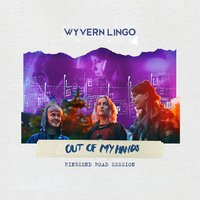 Out of My Hands (Ringsend Road Session) — Wyvern Lingo