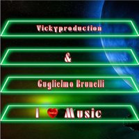 I Love Music — Vickyproduction, Vickyproduction feat. Guglielmo Brunelli, Guglielmo Brunelli