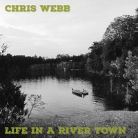 Life in a River Town — Chris Webb
