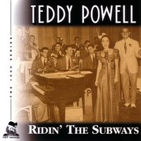 Ridin' the Subways — Teddy Powell