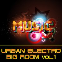 Urban Electro Big Room Music Vol.1 — сборник