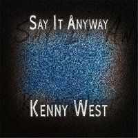 Say It Anyway — KENNY WEST