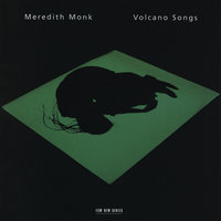 Volcano Songs — Meredith Monk