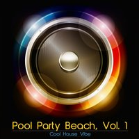 Pool Party Beach, Vol. 1 - Cool House Vibe — сборник