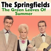 The Green Leaves of Summer — The Springfields