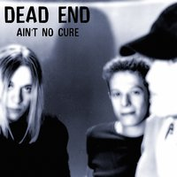Ain't No Cure — Dead End
