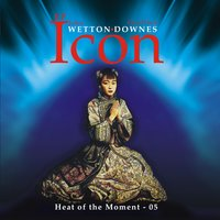 Heat of the Moment 05 EP — John Wetton, Geoff Downes, Icon