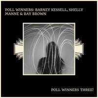 Poll Winners Three! — Poll Winners: Barney Kessell, Shelly Manne & Ray Brown