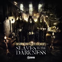 Slaves to the Darkness — Destructive Tendencies