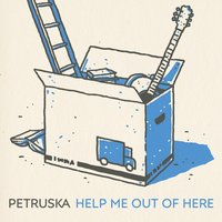 Help Me out of Here — Petruska