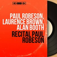 Récital Paul Robeson — Paul Robeson, Laurence  Brown, Alan Booth, Paul Robeson, Laurence Brown, Alan Booth