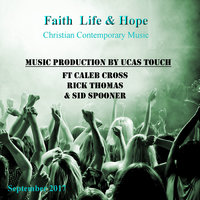 Faith, Life & Hope — Rick Thomas, Caleb Cross, Sid Spooner, Rick Thomas, Caleb Cross, Sid Spooner