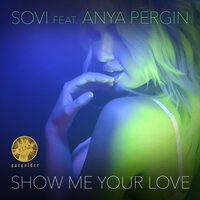 Show Me Your Love — SOVI, Anya Pergin