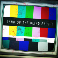 Land of the Blind, Pt. 1 — State of Mind