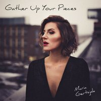 Gather up Your Pieces — Maria Gertsjak