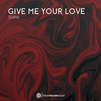 Give Me Your Love — Sivan