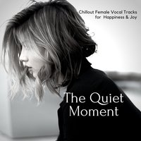 The Quiet Moment - Chillout Female Vocal Tracks For Happiness & Joy — Michalis Kleanthis