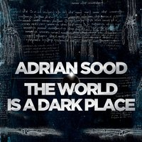 The World is a Dark Place — Adrian Sood