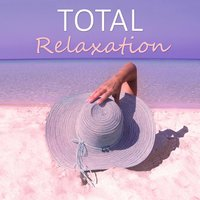 Total Relaxation – Calm Down & Listen Music, Take it Easy, Best Relaxing Sounds — Music to Relax in Free Time