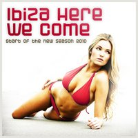 Ibiza Here We Come! Start of the New Season 2010 — сборник